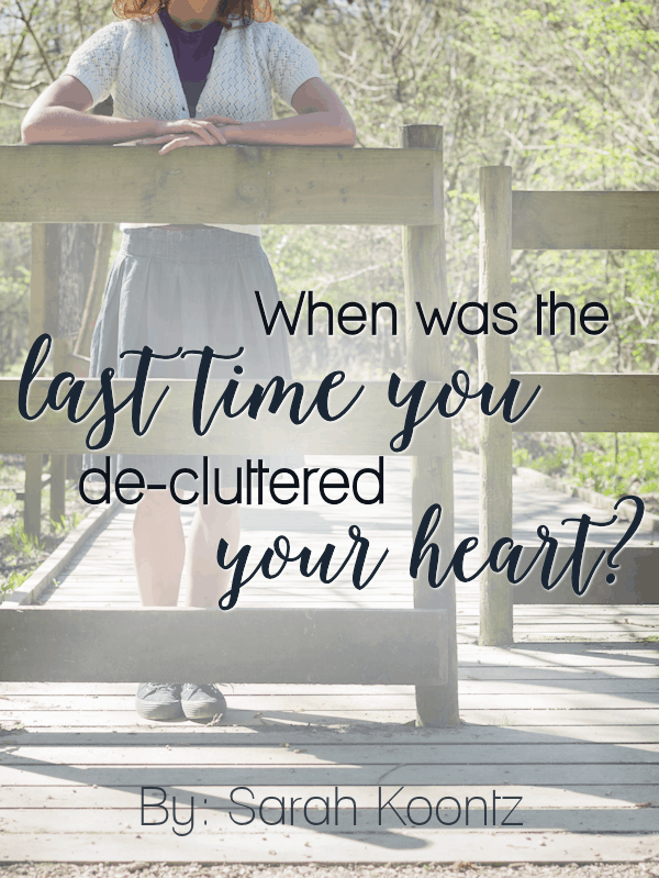 Heart-clutter sneaks up on us when we least expect it, like an undiagnosed disease slowly wrecking havoc on our body. Have you de-cluttered your heart lately? Here are 3 tips to get you started! By Sarah Koontz