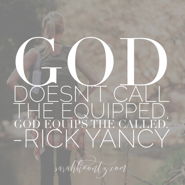 God Doesnu0027t Call The Equipped, God Equips The Called.  Rick Yancy