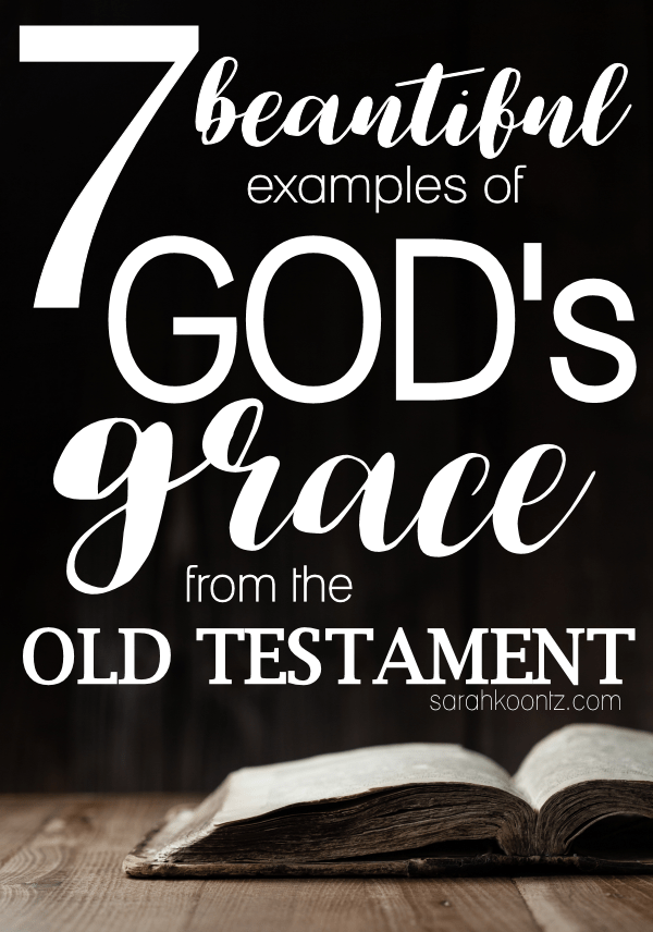7 Beautiful Examples Of Gods Grace In The Old Testament