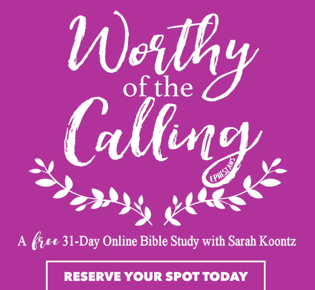 Worthy of the Calling Ephesians Free Bible Study with Living by Design Ministries and Sarah Koontz