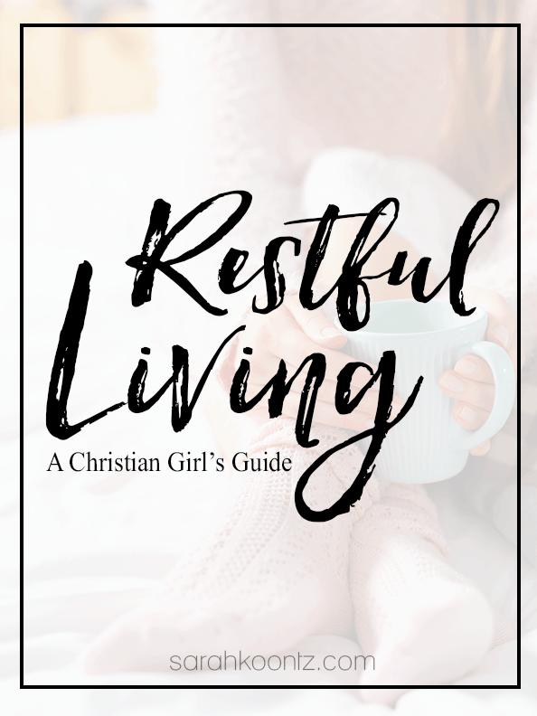 Restful Living A Christian Girl's Guide