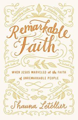 Remarkable Faith Christian Non Fiction by Shauna Letellier