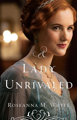 A Lady Unrivaled Christian Historical Fiction Book by by Roseanna M White