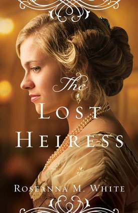 The Lost Heiress Christian Historical Fiction Book by by Roseanna M White