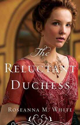 The Reluctant Duchess Christian Historical Fiction Book by by Roseanna M White