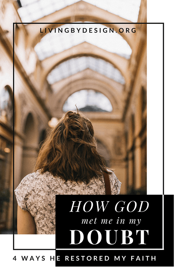 A true story of a Christian woman struggling with doubt in college and the four ways God restored her faith and made it stronger.