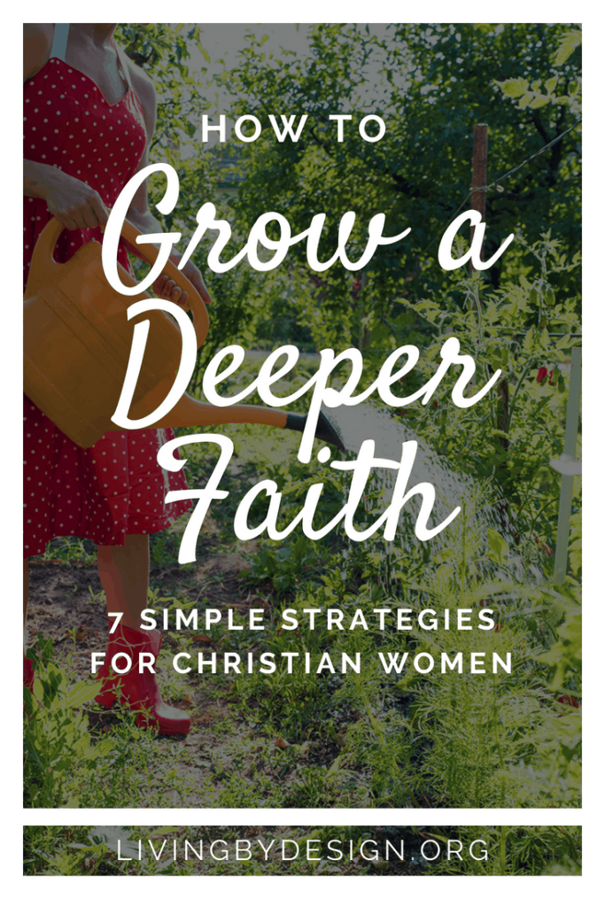 Grow A Deeper Faith: 7 Simple Strategies for Christian Women