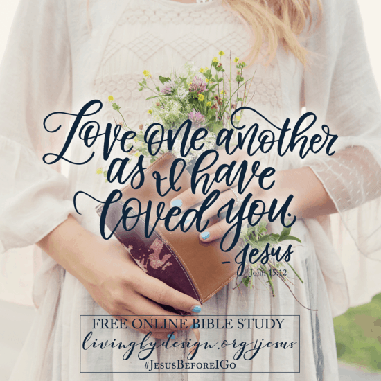 """Woman holding Bible and headline reads """"Love one another as I have loved you."""" #jesusbeforeigo free Bible study"""