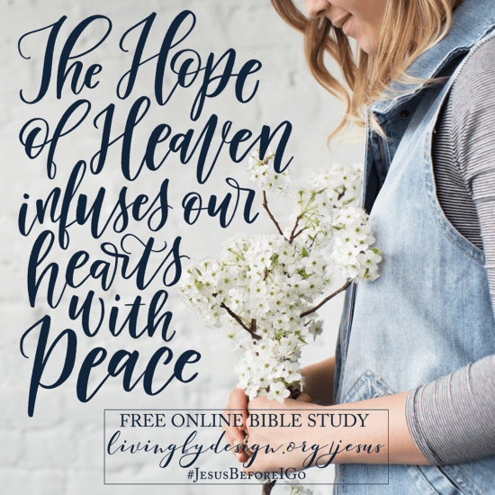 """Woman holding flower bouquet and headline reads """"The hope of Heaven infuses our hearts with peace."""" #jesusbeforeigo free Bible study"""