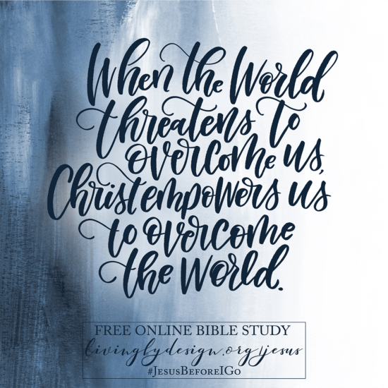 "Scripted text reads, ""When the world threatens to overcome us, Christ empowers us to overcome the world."" Sign up today for our free online Bible study. #Jesusbeforeigo"