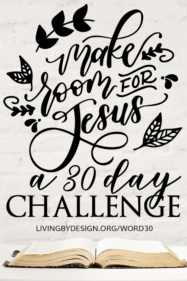 Make Room for Jesus with the Word30 Challenge! Join the Living by Design community in this 30-day challenge where you will be inspired and equipped to make room for Jesus by exchanging worldly habits for WORD-ly habits. #word30
