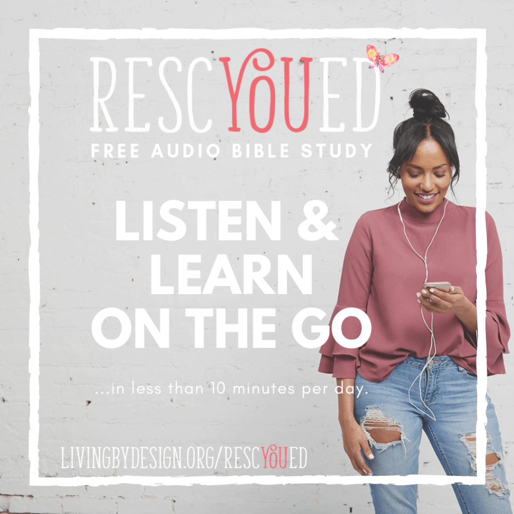 Listen + learn on the go included with the RescYOUed Bible Study by Sarah Koontz at LivingbyDesign.org/rescyoued. #RescYOUedStudy