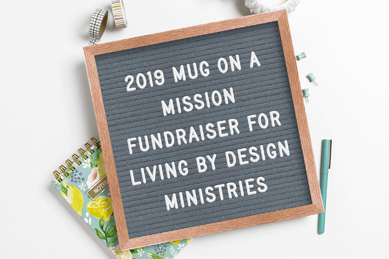 2019 Mug on a Mission Fundraiser. FREE Bible Study Material + Cute Inspirational Mugs = A Fun Way to Pay It Forward!