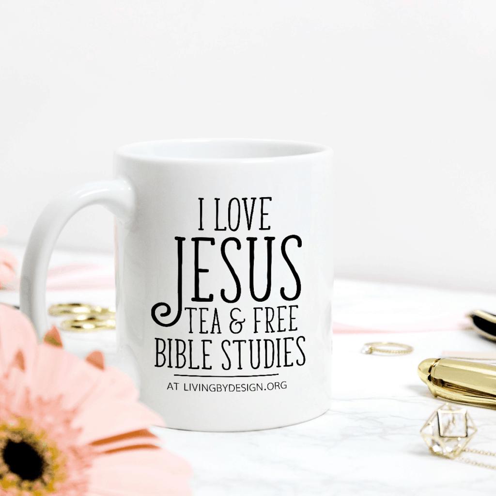 Mug on a Mission Fundraiser for Living by Design Ministries | I Love Jesus, Tea, & Bible Study Mug