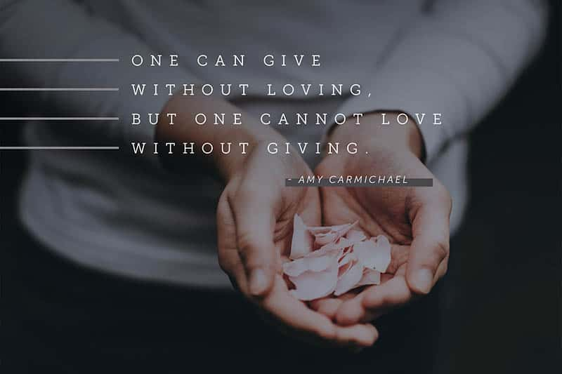 One can give without loving, but one cannot love without giving. - Amy Carmichael | Five No-Spend Ways to Support Nonprofits this Giving Season