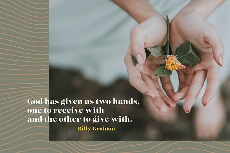 God has given us two hands, one to receive with and the other to give with. Billy Graham | Five No-Spend Ways to Support Nonprofits this Giving Season