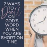 7 ways to dwell on God's Word when you are short on time | #Dwell360Study @bydesignorg