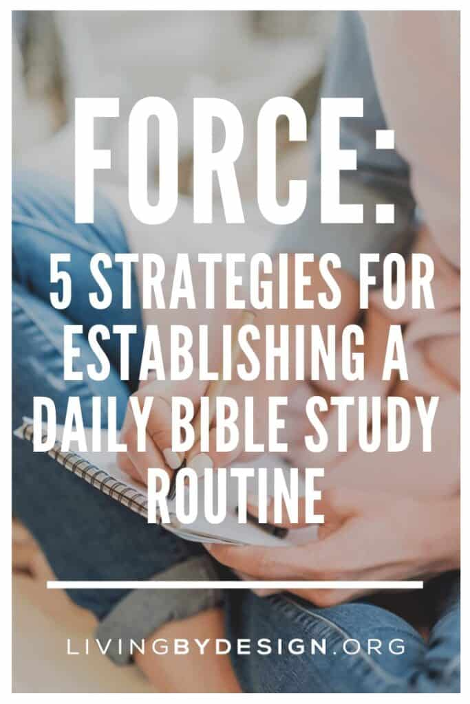 FORCE: 5 Strategies for Establishing a Daily Bible Study Routine