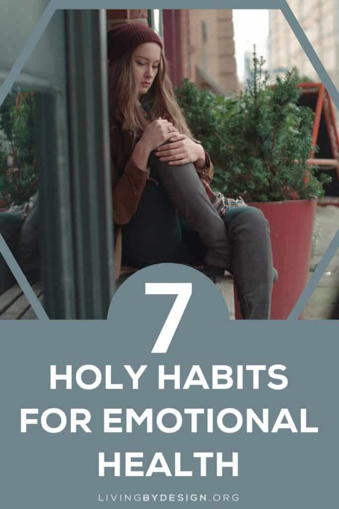 Try these sacred practices to attend to your emotional health and grow through the challenges you face. Each of these helpful actions is a holy habit for your heart.