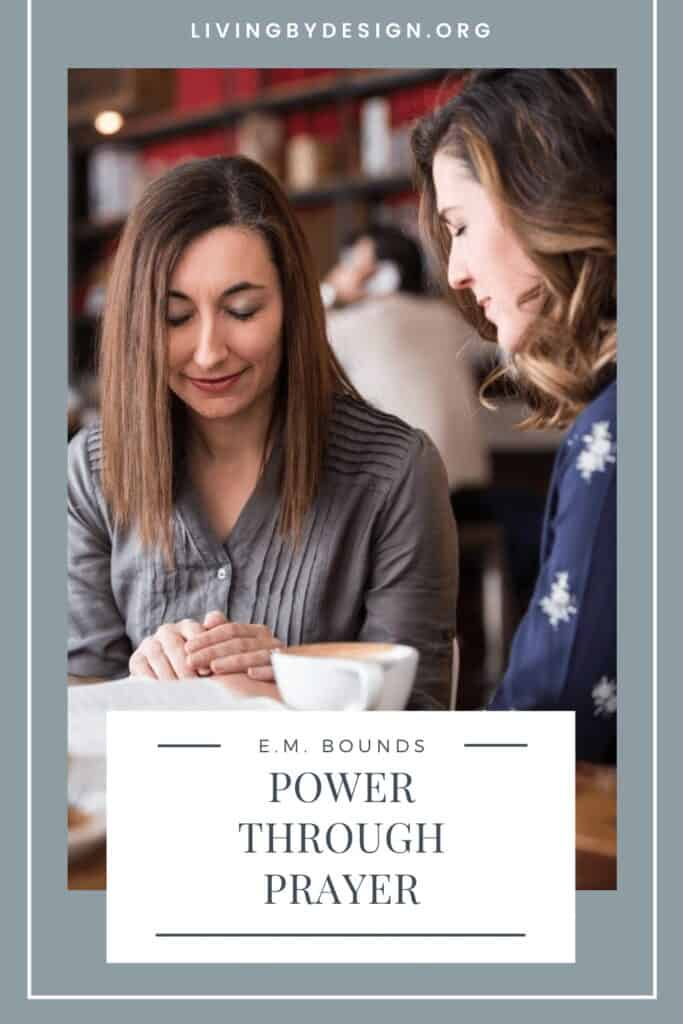 Prayer is the power source of the Christian life. | EM Bounds - Power Through Prayer