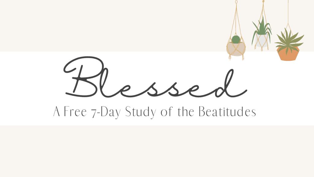 Blessed: A Free 7-Day Study of the Beatitudes